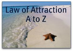 Law of Attraction A to Z - everything you ever wanted to know about Law of Attraction. ~ http://www.lawofattraction-resourceguide.com/law-of-attraction-a-to-z/