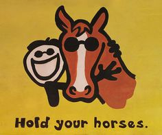 """Idiom of the day: """"hold your horses"""". It means to hold on, be patient, wait. English Tips, English Study, Learn English, English English, Ingles Online, Homemade Signs, Hold You, Idioms, Disney Characters"""