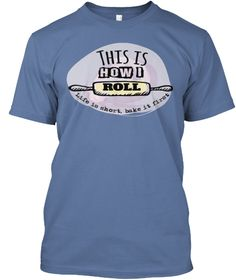 Baker This Is How I Roll   Limited Edt Denim Blue T-Shirt Front