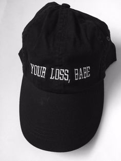 84a58f742d1 your loss babe black cap with white embroidery all good baby baby uh huh  honey valdesigns