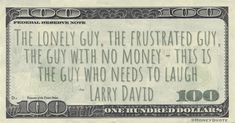 Larry David Money Quote saying those that are least happy are the ones that need to laugh the most David D, Larry David, Money Quotes, Comedians, Lonely, Author, Guys, Sayings, Funny
