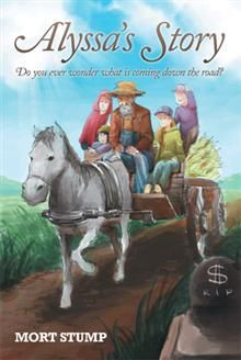 Alyssa's Story  Do you ever wonder what is coming down the road?  By Mort Stump