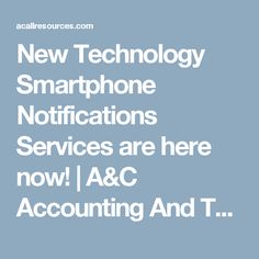 New Technology Smartphone Notifications Services are here now! | A&C Accounting And Tax Services - Cheapest Bookkeeping Service, Payroll And CA Income Tax Services - Oakland, CA