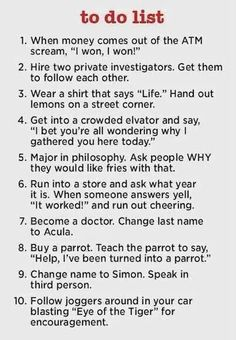 Fun stuff when you're bored---lol  too funny! I wouldn't have the guts to do any of these though