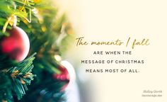 The moments when we fall are when the message of Christmas means most of all. // @holleygerth at @incourage: http://www.incourage.me/?p=189508&utm_content=buffer95445&utm_medium=social&utm_source=pinterest.com&utm_campaign=buffer