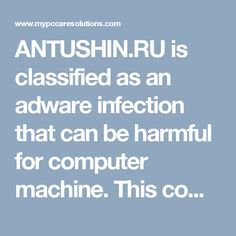 ANTUSHIN.RU is classified as an adware infection that can be harmful for computer machine. This computer threat can get into computer machine through spiteful sites, while visiting porn sites, embedded links, shareware, infected program, USB device and email attachments