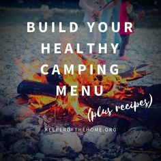 This is your real food camping menu primer (AND recipes!) whether you're grilling, cooking over an open fire, or using a gas camp stove.