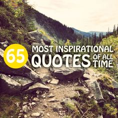 65 Most Inspirational Quotes of All-Time- love this list! Really makes you think.
