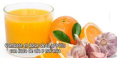 Combate el dolor de la artritis con jugo de ajo y naranja