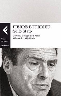 Sullo Stato: Corso al Collège de France. Volume I (1989-1990) - Pierre Bourdieu