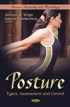 Posture : Types, Assessment and Control Wright, Adrienne M. Rothenberg, Samuel P. | Posture. | RA781.5 -- .P675 2011 EB (EBRARY)