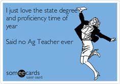 I just love the state degree and proficiency time of year Said no Ag Teacher ever. @Laura Jayson Jayson Moss
