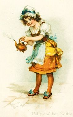 Polly put the kettle on, Polly put the kettle on, Polly put the kettle on, We'll all have tea.  Used to sing this little song to our daughters.