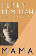 Mama (87 Edition) by Terry Mcmillan: The story of a spirited black woman in a declining Michigan town who kicks out her jealous husband and finds her greatest source of strength lies in her children...