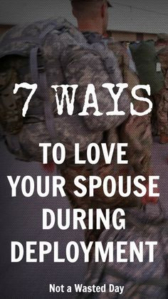 7 ways to love your spouse during deployment not a wasted day. Awesome military life tips!