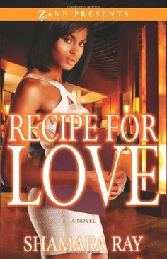 Recipe for Love (Zane Presents) by Shamara Ray, http://www.amazon.com/dp/1593093276/ref=cm_sw_r_pi_dp_efclrb0GKQ4QC