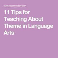 11 Tips for Teaching About Theme in Language Arts