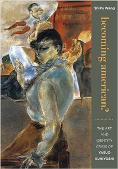 Amazon.com: Becoming American?: The Art and Identity Crisis of Yasuo Kuniyoshi (9780824834180): ShiPu Wang: Books