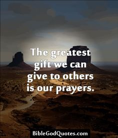 ✞ ✟ BibleGodQuotes.com ✟ ✞ The greatest gift we can give to others is our prayers.