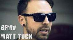 Matt Tuck / BFMV ♥️