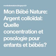 Mon Bébé Nature: Argent colloïdal: Quelle concentration et posologie pour enfants et bébés?