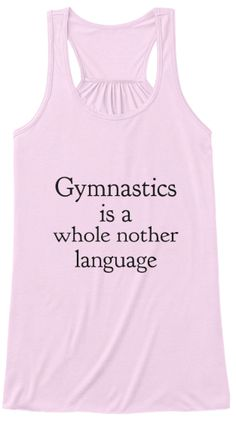 This tank top is perfect for me!!! Back lists many gymnastics skills that are confusing, or have weird spelling/pernuciation to others. It's awesome. Follow @gymnast_tanner on insta for more