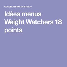 Idées menus Weight Watchers 18 points