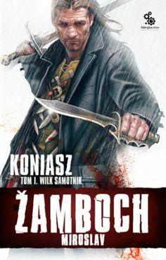 Koniasz. Wilk samotnik, t.1, Miroslav Żamboch