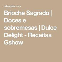 Brioche Sagrado | Doces e sobremesas | Dulce Delight - Receitas Gshow