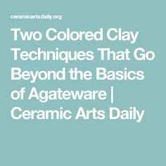 Two Colored Clay Techniques That Go Beyond the Basics of Agateware | Ceramic Arts Daily