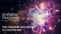 The Universe According to Halton Arp [#201] Wisdom Teachings -  Season 24, Episode 9 - 1/23/2017 - David Wilcock takes us deeper into the universe according to Halton Arp. Primary among Arps heterodox models is a steady-state universe, meaning there was no Big Bang. Once we accept that notion, the theoretical constructs of quasars, gamma ray bursters and gravitational lensing gets a badly needed make over. As we contrast various parts of the standard... #DavidWilcock