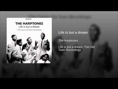 """""""Life is but a dream""""  - THE HARPTONES"""