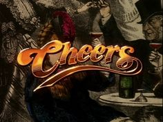 """Cheers.....With Woody, Norm and the gang.....""""Where everybody knows your name."""""""
