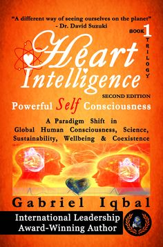 Discover the Scientific Evidence that Explains Our Essential and Empowering Heart Based Intuitive Intelligence. Heart Intelligence is a Shift in Global Human Consciousness, Sustainability, Well-being and Coexistence Sheridan College, David Suzuki, Paradigm Shift, Self Conscious, Ways Of Seeing, Book 1, Consciousness, Leadership, Author