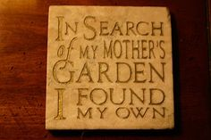 Quote from Alice Walker, In Search of my Mother's Garden is one of my favorite books too.  (also by Alice Walker)