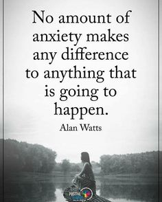 No amount of anxiety makes any difference to anything that is going to happen. - Alan Watts #positiveenergyplus