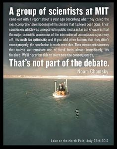 The north pole is now a lake, and some words by Noam Chomsky. Save Our Earth, Environmental Issues, We Need, Some Words, Global Warming, Mother Earth, Mother Nature, At Least, Wisdom