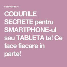 CODURILE SECRETE pentru SMARTPHONE-ul sau TABLETA ta! Ce face fiecare in parte!