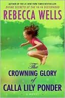 The Crowning Glory of Calla Lilly Ponder, by Rebecca Wells