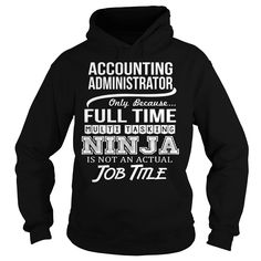 Accounting Administrator Because Full Time Multi Tasking Ninja Is Not An Actual Job Title T-Shirt, Hoodie Accounting Administrator
