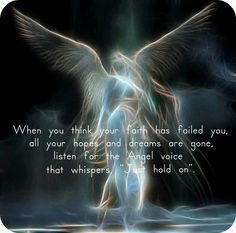 """When you think your Faith has failed you, all your hopes and dreams are gone, listen for the Angel voice that whispers, """"Just hold on"""". X ღɱɧღ Angels Among Us, Angels And Demons, Fallen Angels, Angel Protector, Angel Prayers, I Believe In Angels, Ange Demon, My Guardian Angel, Angel Pictures"""