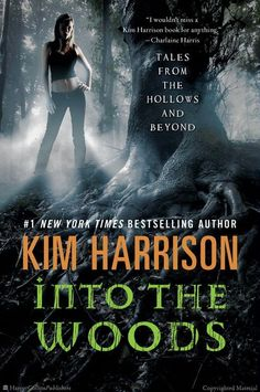 Into the Woods: Tales from the Hollows and Beyond by Kim Harrison