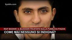 Raif Badawi - Il blogger frustato e in prigione: perche nessuno si indigna?
