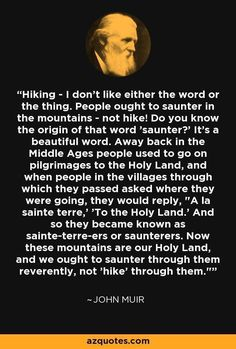 Turns out John Muir wasn't a fan of hiking : hiking Great Quotes, Quotes To Live By, Me Quotes, Inspirational Quotes, Hiking Quotes, Travel Quotes, Wanderlust Quotes, Cool Words, Wise Words