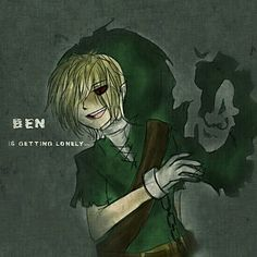 BEN... is getting lonely .. <=== Dun dun dun!!!