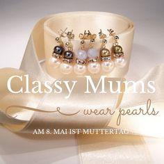 Classy Mums wear pearls - Es müssen ja nicht immer Blumen zum Muttertag sein... | Perlotte Schmuck www.perlotte.de