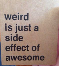Be Weird & Be Proud! If you don't have some weirdness in you then you are not Unique! Uniqueness is how we see differences in every individual and what makes them each special! <3=<3