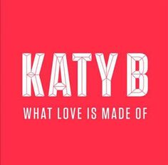 Katy B - What Love Is Made Of Lyrics and Video Download MP3