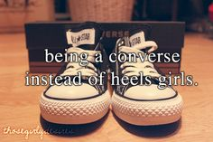 Yea I don't wear heels I just wear my boots, converse, ADDIDAS, Jordans, etc. I'm a tomboy with my converse and black jeans