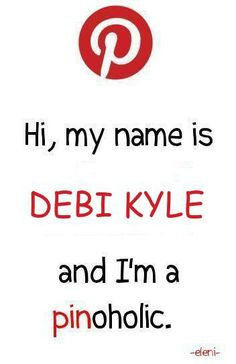 Hi, my name is DEBI KYLE and I'm a pinoholic - created by eleni